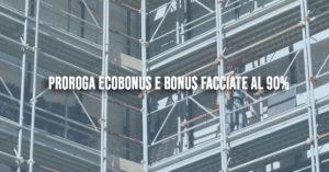 Proroga Ecobonus e Bonus Facciate al 90%