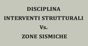 tabella disciplina interventi-strutturali vs zone sismiche