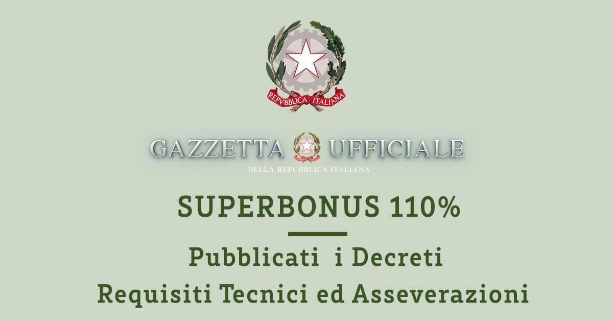 SUPERBONUS 110% pubblicati in Gazzetta Ufficiale i Decreti Requisiti Tecnici ed Asseverazioni