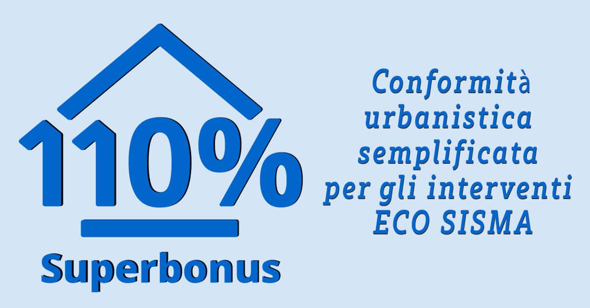 SUPERBONUS 110%: conformità urbanistica semplificata per gli interventi ECO SISMA
