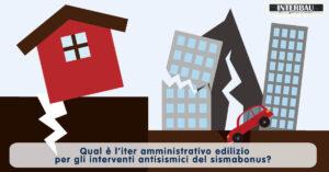 Qual è l'iter amministrativo edilizio per gli interventi antisismici del sismabonus? Quali sono le procedure autorizzative?