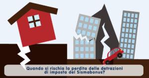 rischia la perdita delle detrazioni di imposta del Sismabonus?